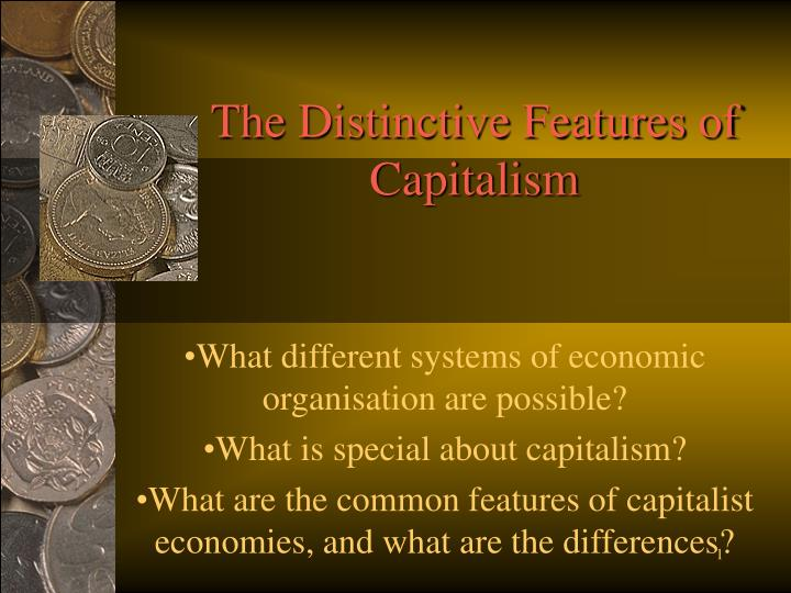 The distinctive features of capitalism