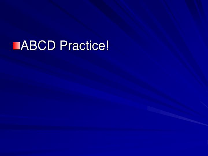 ABCD Practice!