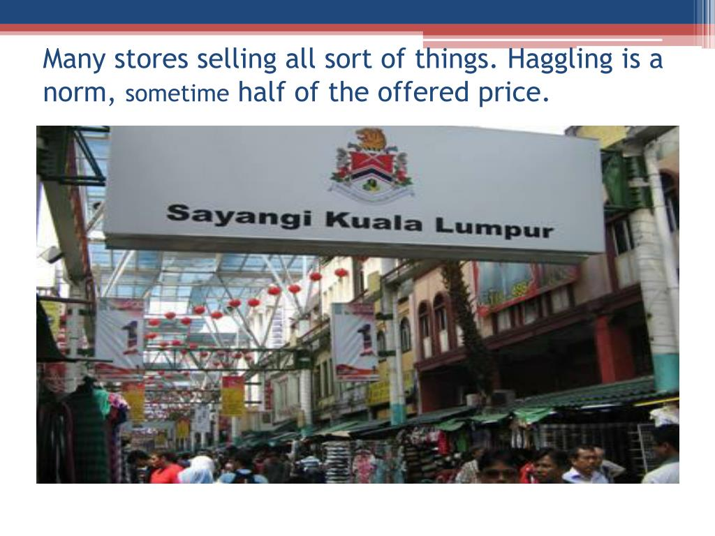 Many stores selling all sort of things. Haggling is a norm,