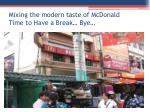 mixing the modern taste of mcdonald time to have a break bye