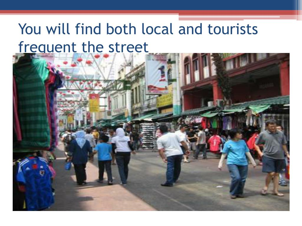 You will find both local and tourists frequent the street