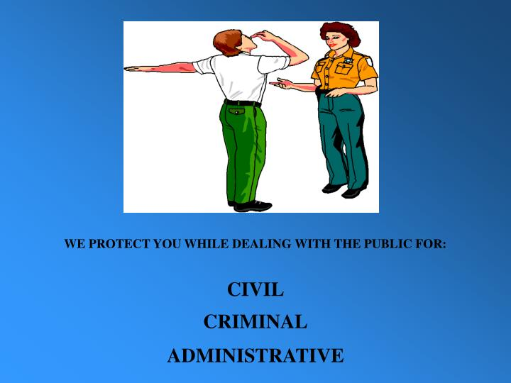 WE PROTECT YOU WHILE DEALING WITH THE PUBLIC FOR: