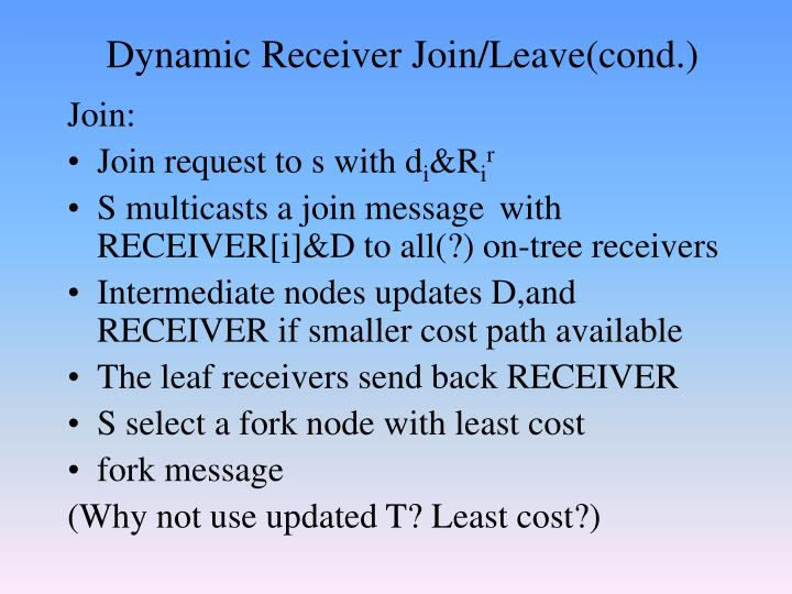 Dynamic Receiver Join/Leave(cond.)