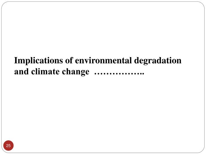 Implications of environmental degradation and climate change  ……………..