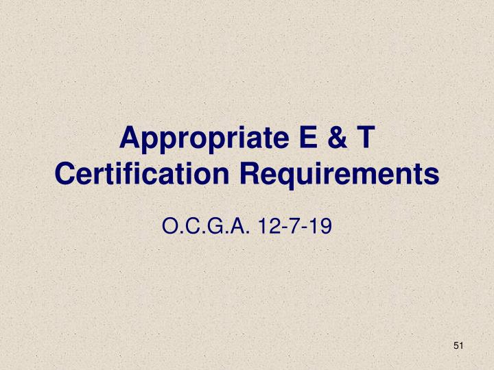 Appropriate E & T Certification Requirements