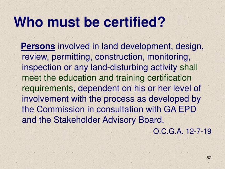 Who must be certified?
