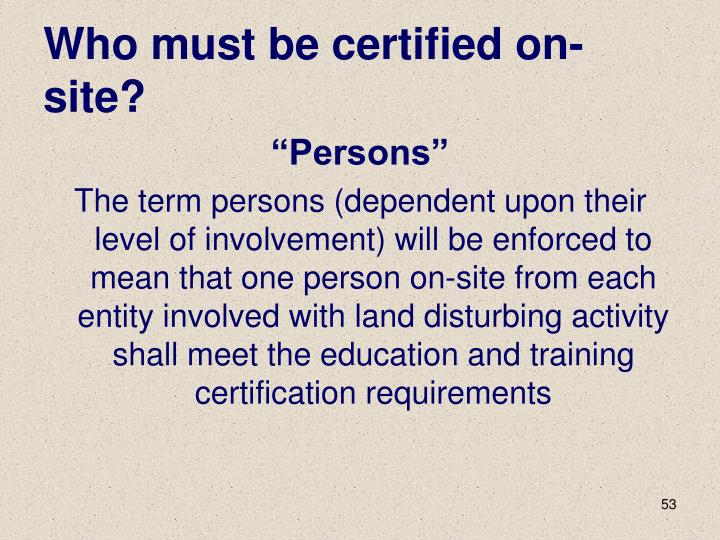 Who must be certified on-site?