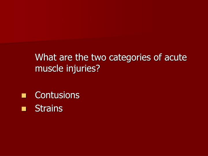 What are the two categories of acute muscle injuries?