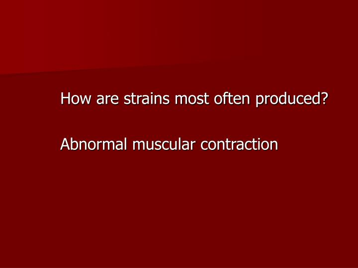 How are strains most often produced?