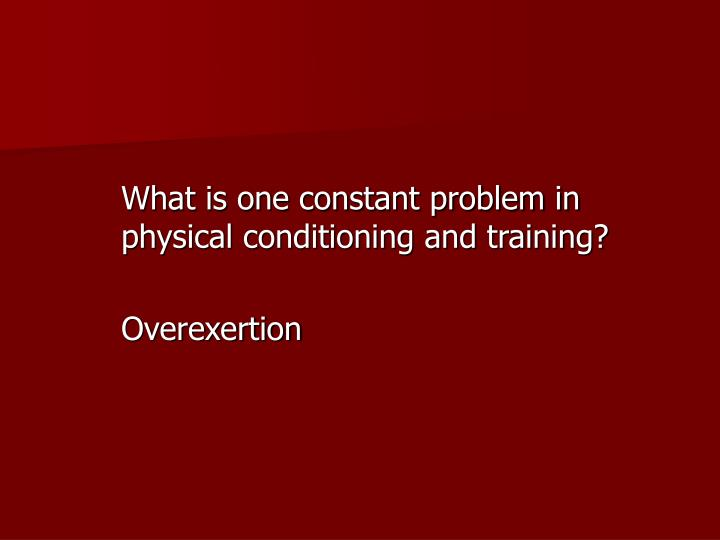 What is one constant problem in physical conditioning and training?