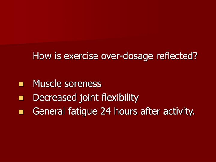 How is exercise over-dosage reflected?