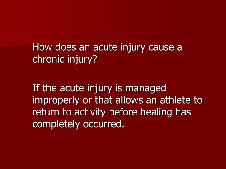 How does an acute injury cause a chronic injury?