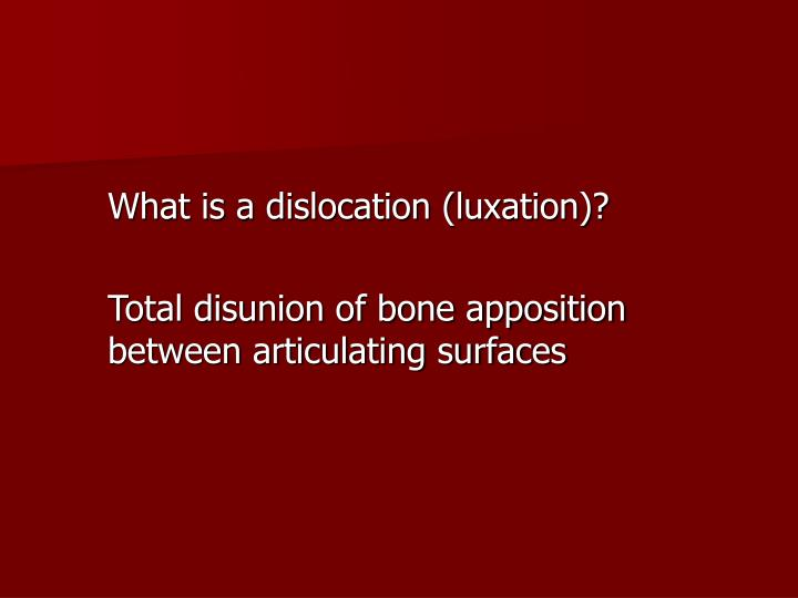 What is a dislocation (luxation)?