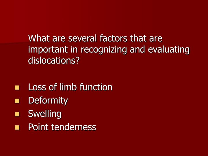 What are several factors that are important in recognizing and evaluating dislocations?