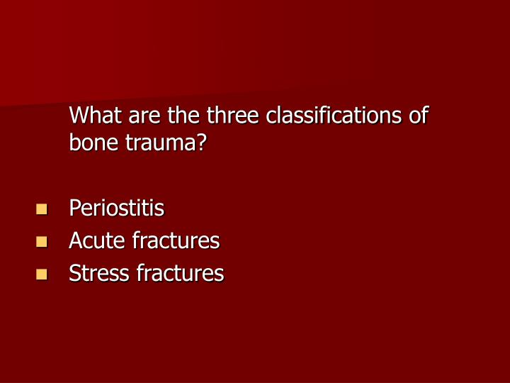 What are the three classifications of bone trauma?
