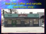 java jims coffee and narcotic distribution shop