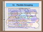 12 flexible grouping