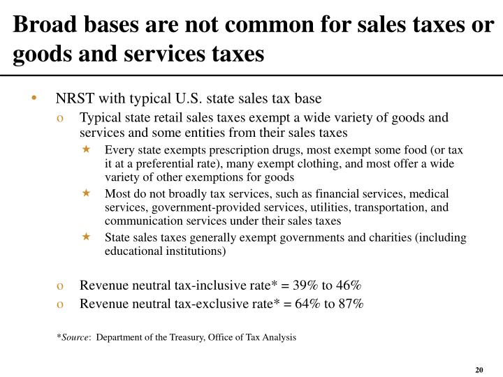 Broad bases are not common for sales taxes or goods and services taxes