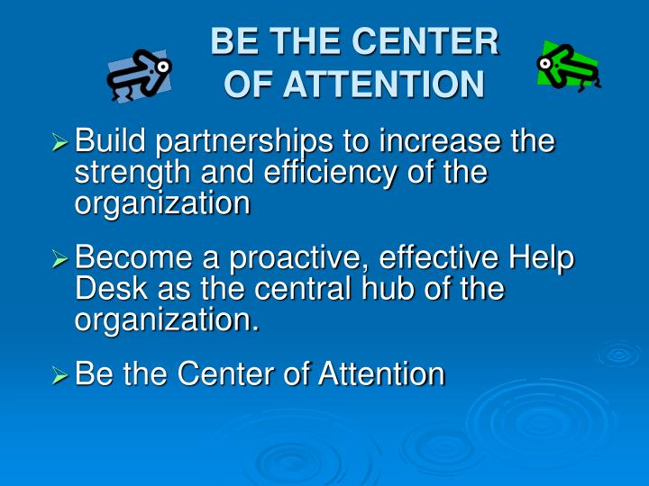 BE THE CENTER