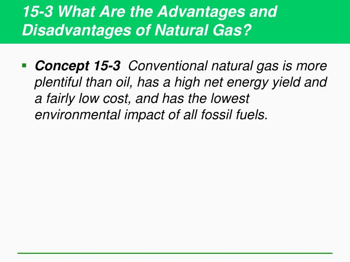 15-3 What Are the Advantages and Disadvantages of Natural Gas?