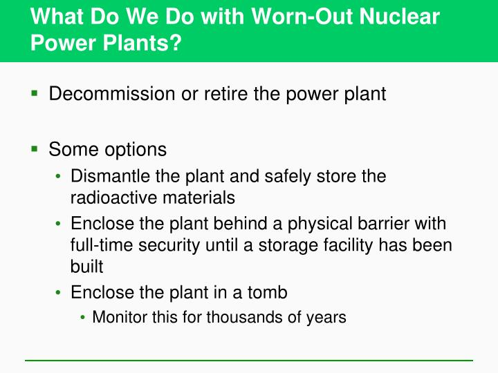 What Do We Do with Worn-Out Nuclear Power Plants?