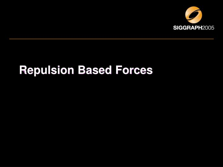 Repulsion Based Forces
