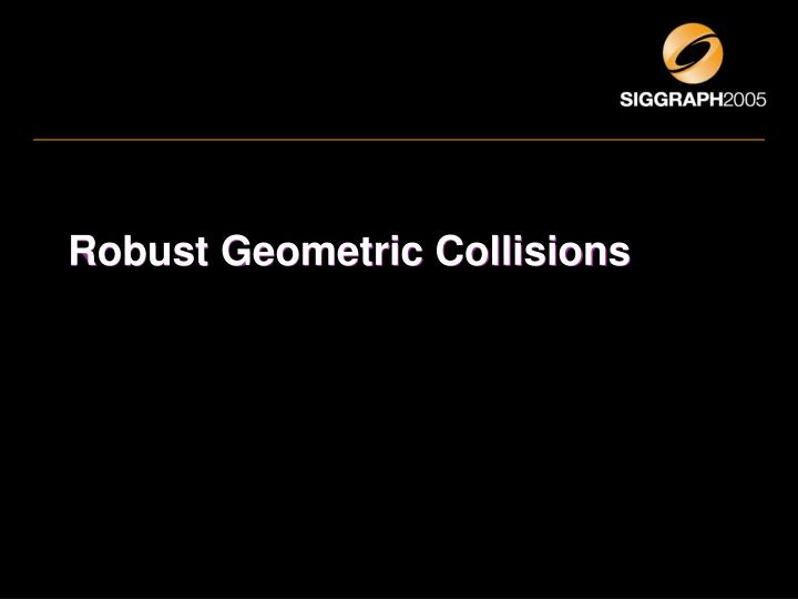 Robust Geometric Collisions