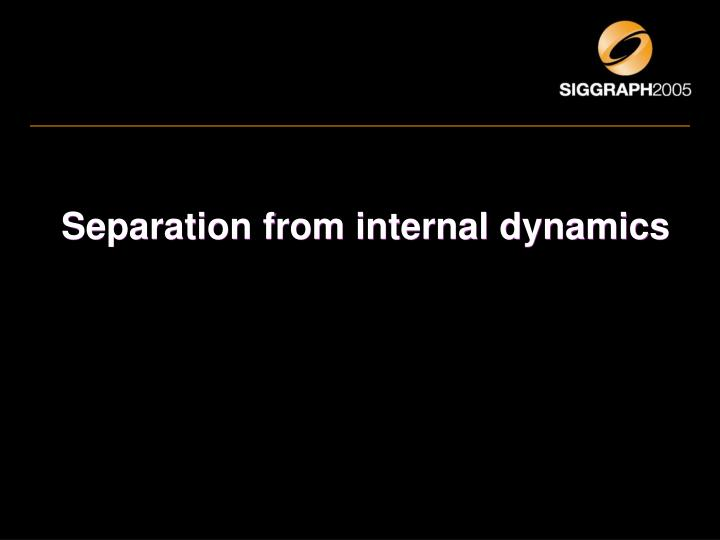 Separation from internal dynamics
