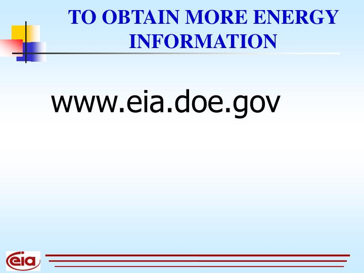 TO OBTAIN MORE ENERGY INFORMATION