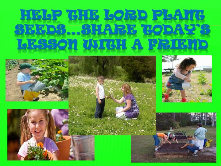 Help the lord plant seeds…share today's lesson with a friend