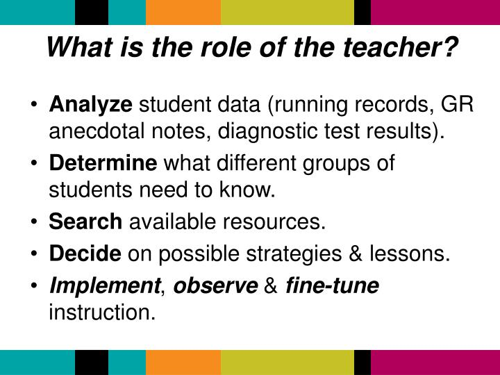 What is the role of the teacher?