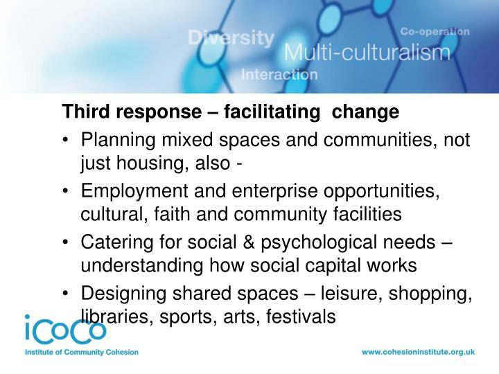 Third response – facilitating  change