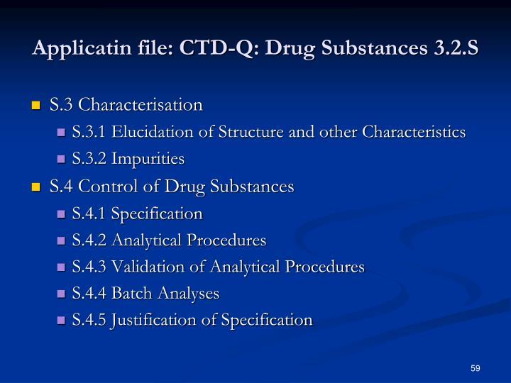Applicatin file: CTD-Q: Drug Substances 3.2.S
