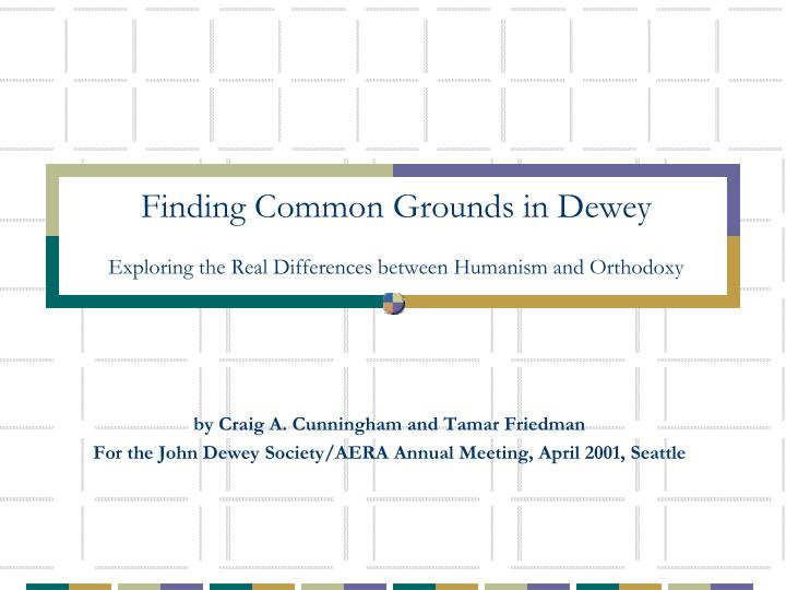 finding common grounds in dewey exploring the real differences between humanism and orthodoxy n.