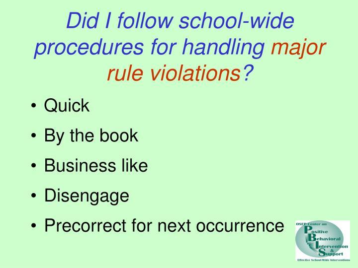 Did I follow school-wide procedures for handling