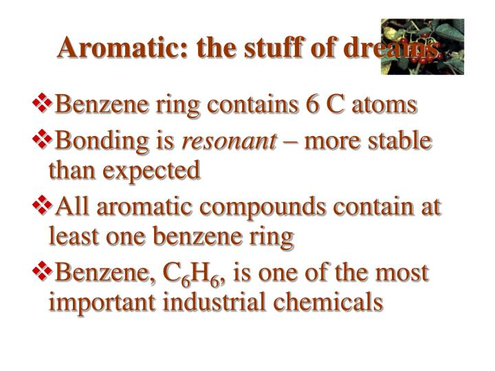 Aromatic: the stuff of dreams