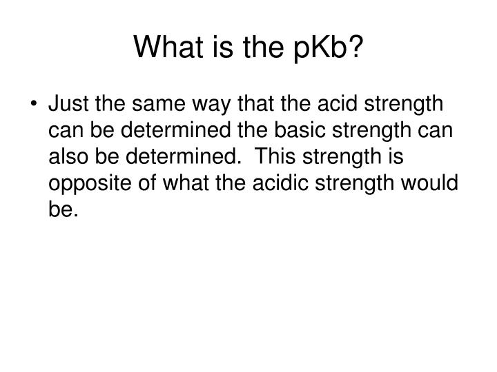 What is the pKb?