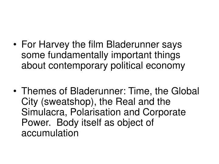 For Harvey the film Bladerunner says some fundamentally important things about contemporary political economy