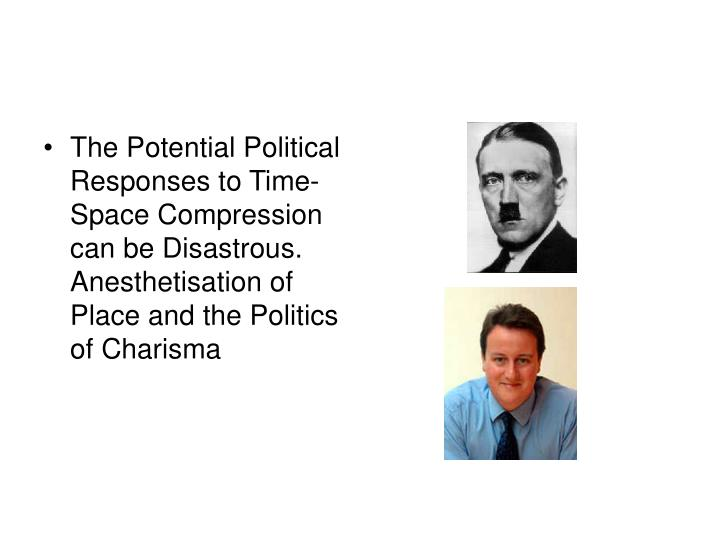 The Potential Political Responses to Time-Space Compression can be Disastrous. Anesthetisation of Place and the Politics of Charisma