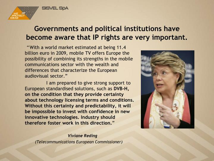 Governments and political institutions have become aware that IP rights are very important.