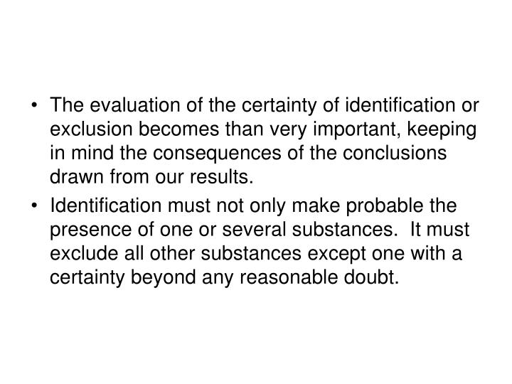 The evaluation of the certainty of identification or exclusion becomes than very important, keeping in mind the consequences of the conclusions drawn from our results.