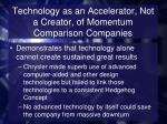 technology as an accelerator not a creator of momentum comparison companies1