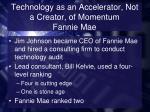 technology as an accelerator not a creator of momentum fannie mae