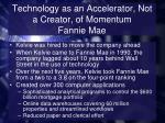 technology as an accelerator not a creator of momentum fannie mae1