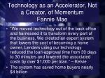technology as an accelerator not a creator of momentum fannie mae2