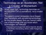 technology as an accelerator not a creator of momentum