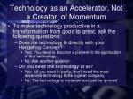 technology as an accelerator not a creator of momentum1