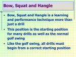 bow squat and hangle