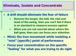 eliminate isolate and concentrate