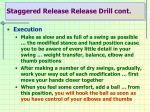 staggered release release drill cont